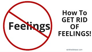 How To Get Rid Of Feelings