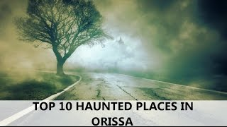 TOP 10 HAUNTED PLACES IN ORISSA