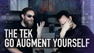 The Tek 0241: Go Augment Yourself