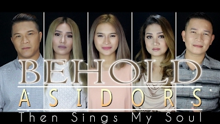 BEHOLD (Then Sings My Soul) - The AsidorS   2017 Cover