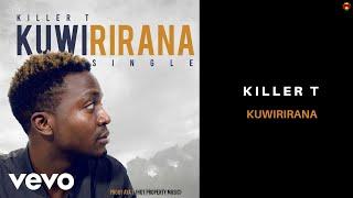 Killer T - Kuwirirana (Official Audio)