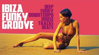 Hot Funk House Music - Ibiza Funky Groove (Deep Downtempo House Tracks Beats) Lounge Chillout