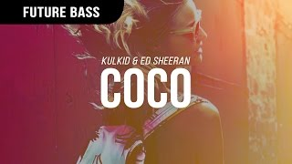 Kulkid & Ed Sheeran - CoCo (Day Version)
