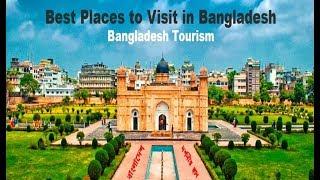 Top 10 Best Places to Visit in Bangladesh 2018 | Bangladesh Tourism