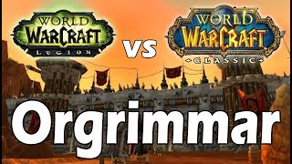 Current WoW vs Classic WoW: ORGRIMMAR !!