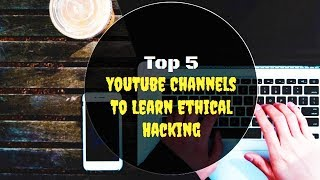 Top 5 Best YouTube Channel To learn Ethical Hacking