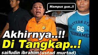 Akhirnya!! Saifudin ibrahim di tangkap (si ustad Murtad) | kelarr hidup loe!!