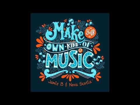 Jamie B & Nova Scotia - Make Your Own Kind of Music