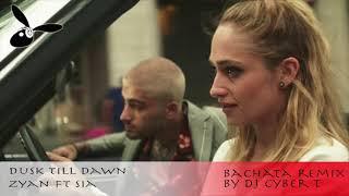 Dusk Till Dawn - Zyan Feat. Sia (DJ Cyber T Bachata Remix)