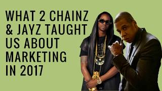 What Jayz and 2 Chainz Taught Us About Marketing