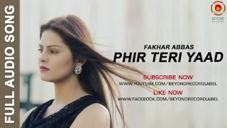Phir Teri Yaad | Fakhar Abbas | Latest Pakistani Song 2016 | Full Audio
