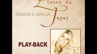 Elaine de Jesus - Somos a Igreja PLAYBACK [VERSÃO SEM O RAP]
