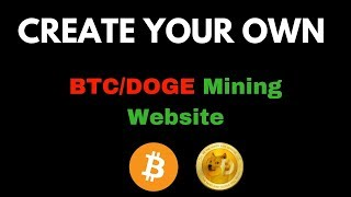 How To Create OWN Btc/Doge Mining Website