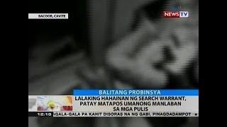 Lalaking hahainan ng search warrant, patay matapos umanong manlaban sa mga pulis