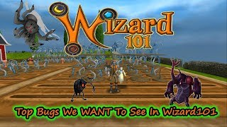 Glitches? Errors? Top Bugs We WANT to See in Wizard101