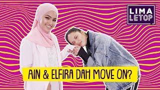 LimaLetop! | Ain Edruce & Elfira Loy Dah Move On?