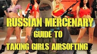DesertFox Airsoft Russian Mercenary Guide to Taking Girls Airsofting with Spartan Leah