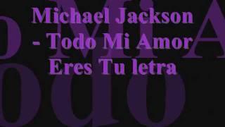 Michael Jackson - Todo Mi Amor Eres Tu letra