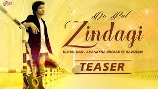 Do Pal Zindagi (Teaser) | Vishal Rao , Akanksha Bhojak Ft. Rawzeen | New Hindi Songs 2016
