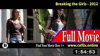 Watch: Breaking the Girls (2012) Full Movie Online