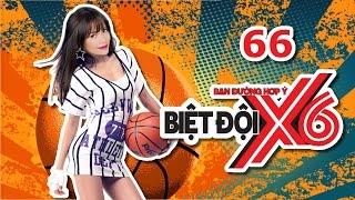 BIỆT ĐỘI X6 | Tập 66 | Sao Việt thi nhảy freestyle - ném bóng rổ | 210417