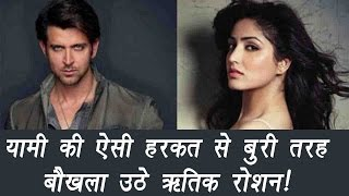 Hrithik Roshan lost his COOL because of Yami Gautam; here