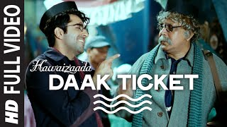 'Daak Ticket' FULL VIDEO Song | Ayushmann Khurrana | Hawaizaada | Mohit Chauhan, Javed Bashir