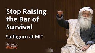 Stop Raising the Bar of Survival: Sadhguru at MIT