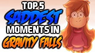 TOP 5 SADDEST MOMENTS IN GRAVITY FALLS 3 - Gravity Falls