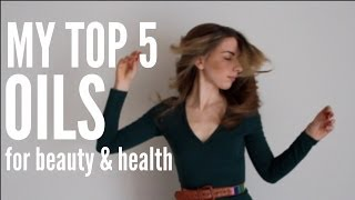 My Top 5 Oils For Beauty & Health