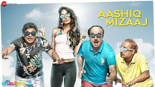 AASHIQ MIZAAJ - FULL VIDEO HD | The Shaukeens | Aman Trikha & Hard Kaur