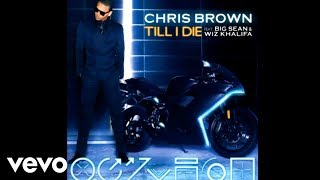 Chris Brown - Till I Die (Audio) ft. Big Sean, Wiz Khalifa