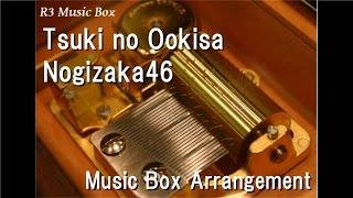 Tsuki no Ookisa/Nogizaka46 [Music Box] (Anime