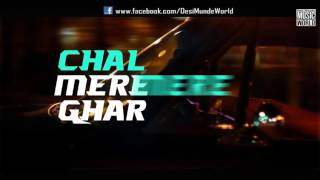 Chal Mere Ghar - Desi Kalakaar -Yo Yo Honey Singh - Lyrical Video