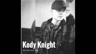 Kody Knight  - We Aint Gon' Stop