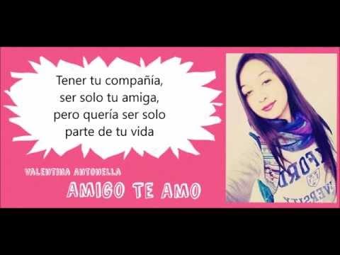 Valentina Antonella - Amigo Te Amo (Letra)