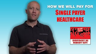 6. Everybody In Nobody Out: How We Will Pay for Single Payer Healthcare