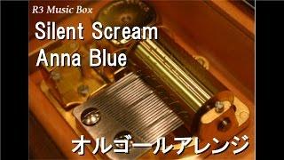 Silent Scream/Anna Blue【オルゴール】