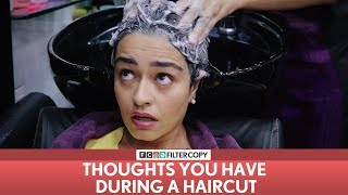 FilterCopy | Thoughts You Have During A Haircut | Ft. Apoorva Arora