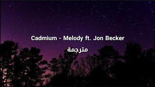 Cadmium - Melody ft. Jon Becker مترجمة
