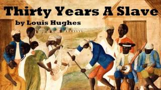 Thirty Years a Slave - FULL Audio Book - by Louis Hughes - African-American History
