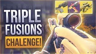 Destiny THE INSANE TRIPLE FUSION CHALLENGE -