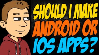 Should I Make Android or iOS Apps?