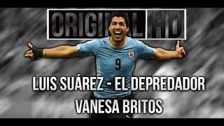 Luis Suárez ● El Depredador ● Uruguay