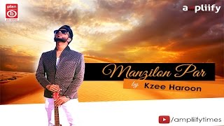 Manzilon Par (Full Video) | Kzee Haroon | Ampliify Times