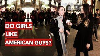 Do girls like American guys?