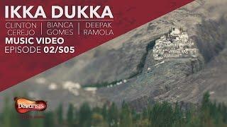 Ikka Dukka- Full Music Video ft. Clinton Cerejo, Bianca Gomes & Deepak Ramola
