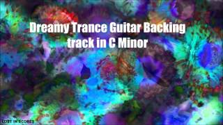 DREAMY TRANCE STYLE   (LONG PLAY)  GUITAR BACKING TRACK IN C MINOR