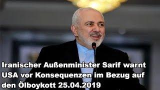 Iranischer Außenminister Sarif warnt USA vor Konsequenzen im Bezug auf den Ölboykott 25.04.2019