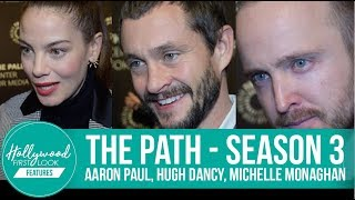 THE PATH: AARON PAUL, HUGH DANCY, MICHELLE MONAGHAN TALK ABOUT SEASON 3